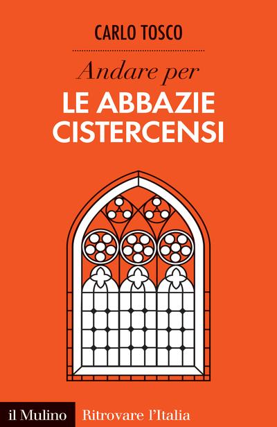Risultati immagini per Carlo Tosco, Andare per le abbazie cistercensi, ed. Il Mulino
